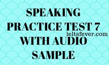 SPEAKING PRACTICE TEST 7 WITH AUDIO SAMPLE