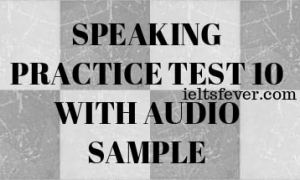 SPEAKING PRACTICE TEST 10 WITH AUDIO SAMPLE