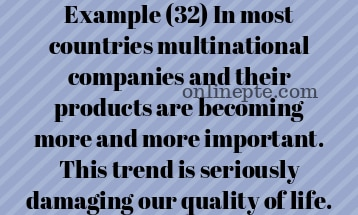 Example (32) In most countries multinational companies and their products are becoming more and more important. This trend is seriously damaging our quality of life.