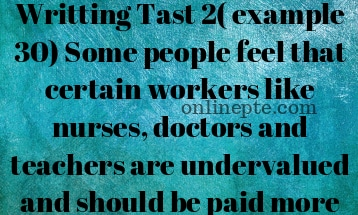 Writting Tast 2( example 30) Some people feel that certain workers like nurses, doctors and teachers are undervalued and should be paid more