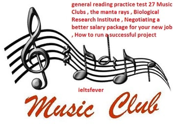 general reading practice test 27 Music Clubs ,the manta rays, Biological Research Institute , Negotiating a better salary package for your new job , How to run a successful project