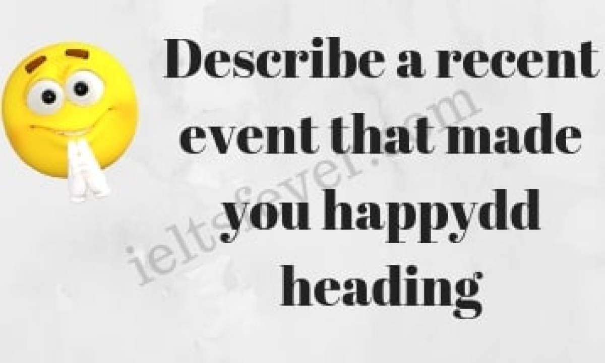 Describe a recent event that made you happy