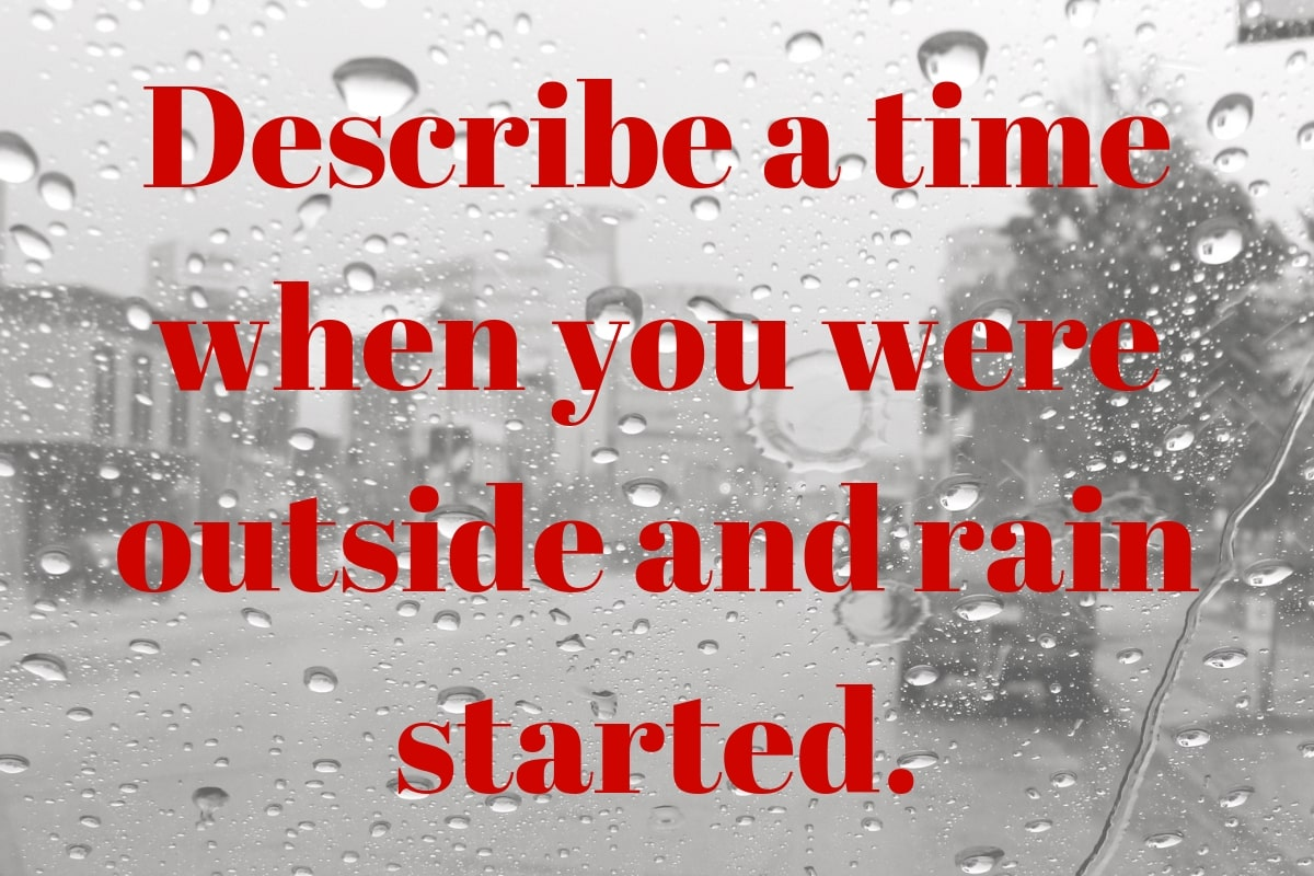 Describe a time when you were outside and rain started