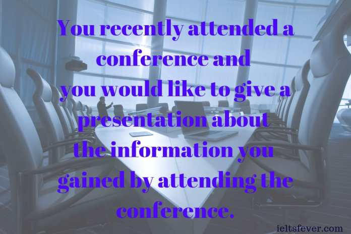 You recently attended a conference and you would like to give a presentation