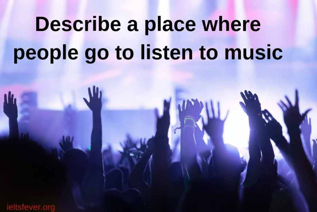 Describe a place where people go to listen to music