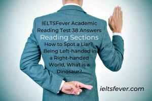 IELTSFever Academic Reading Test 38 Answers ( Passage 1 How to Spot a Liar?  Passage 2 Being Left-handed in a Right-handed World, Passage 3 What is a Dinosaur? )