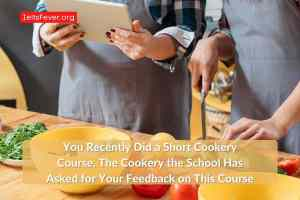 You Recently Did a Short Cookery Course. The Cookery the School Has Asked for Your Feedback on This Course