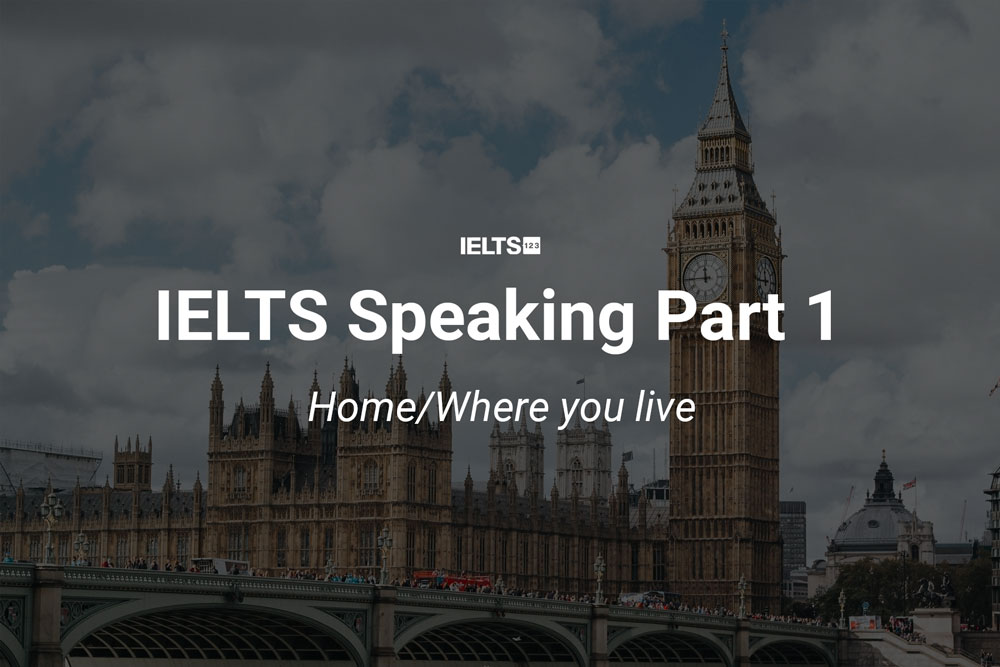 IELTS Speaking Part 1 Home/Where you live