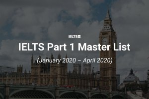 Current topics: IELTS Part 1 master list January 2020 – April 2020