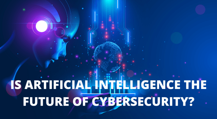 Is Artificial Intelligence The Future Of Cybersecurity?