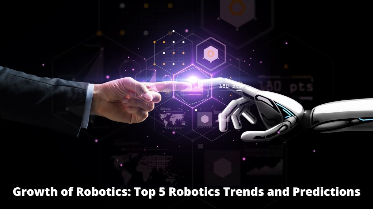 Growth of Robotics: Top 5 Robotics Trends and Predictions