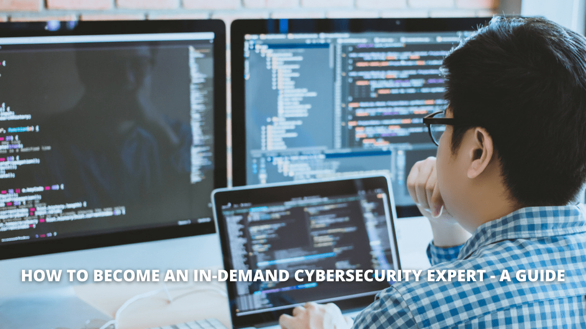 How To Become An In-Demand Cybersecurity Expert – A Guide