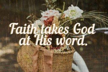Faith takes God at His word.