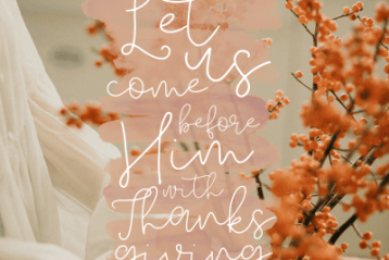 """Let us come before Him with thanksgiving."" Psalm 95:2"