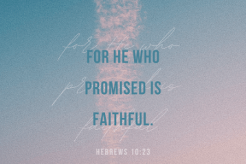 """For He who promised is faithful"" Hebrews 10:23"