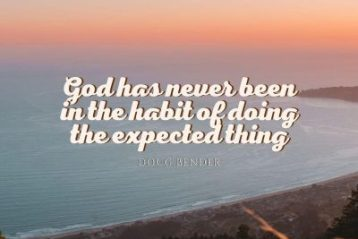 """""""God has never been in the habit of doing the expected thing."""" Doug Bender"""
