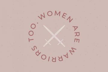 Women are warriors too.