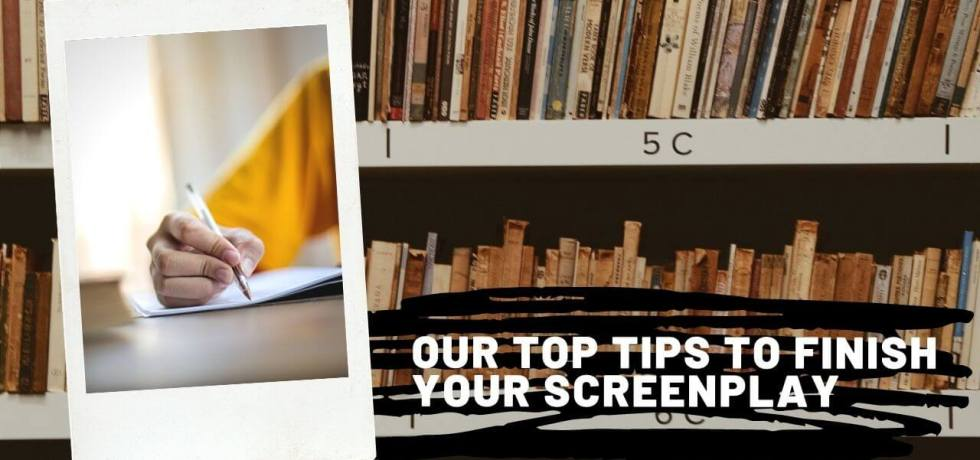 Our top tips to finish your screenplay