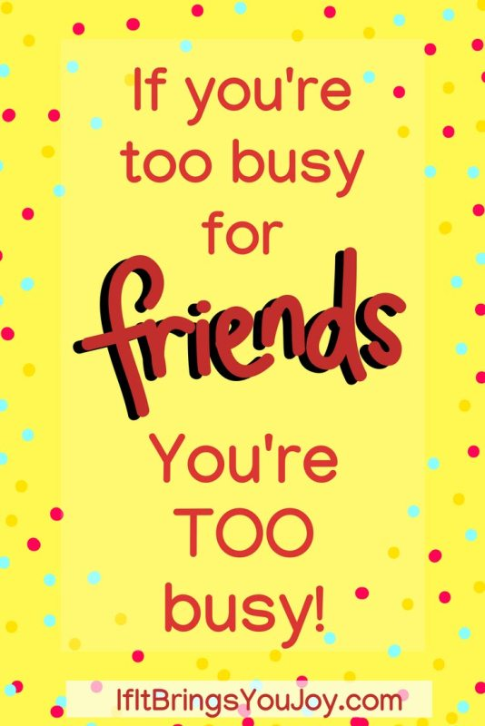 Life gets busy, and it's real easy to let friendships fall by the wayside. Friends are important to your well-being and happiness. Reach out to someone, and make some fun happen! #Friends #Happiness
