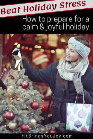 Holiday Stress: How to prepare for a calm & joyful holiday.