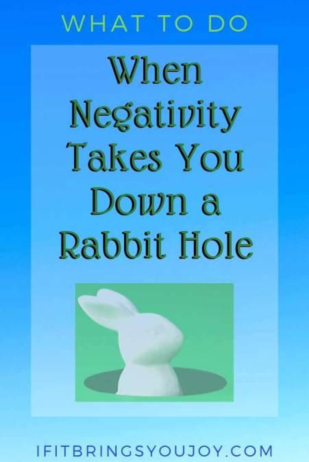 When negativity takes you down a rabbit hole