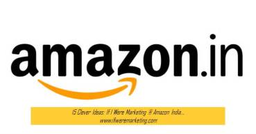 15 Clever Ideas If I Were Marketing at Amazon India-www.ifiweremarketing.com