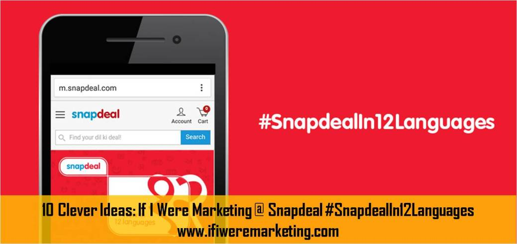 10 Clever Ideas If I Were Marketing at Snapdeal #SnapdealIn12Languages-www.ifiweremarketing.com
