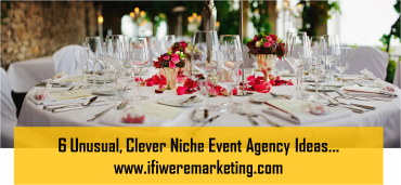 6 unusual clever niche event agency ideas-www.ifiweremarketing.com