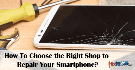 How To Choose the Right Shop to Repair Your Smartphone?