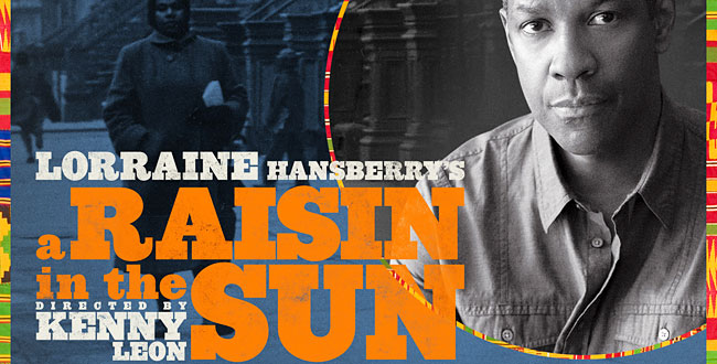 2014 - A Raisin In The Sun Cast Members: Denzel Washington, LaTanya Richardson Jackson, David Cromer, Bryce ClydeJenkins, Sophie Okonedo, Anika Noni Rose Stephen Tyrone Williams, Jason Dirden,Stephen Mckinley Henderson A Raisin In The Sun Creative Team Author: Lorraine Hansberry Director: Kenny Leon Set Design: Mark Thompson Costume Design: Ann Roth Lighting Design: Brian MacDevitt
