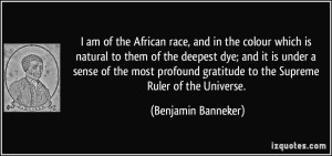 quote-i-am-of-the-african-race-and-in-the-colour-which-is-natural-to-them-of-the-deepest-dye-and-it-is-benjamin-banneker-11583