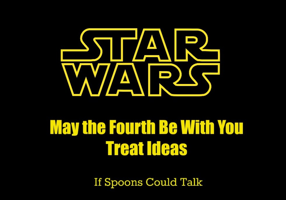Star Wars may the fourth be with you treat ideas