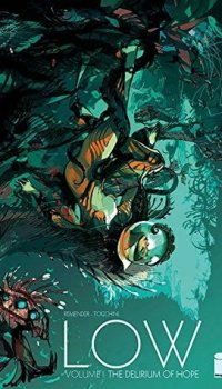 Low, Vol. 1: The Delirium of Hope by Rick Remender & Greg Tocchini