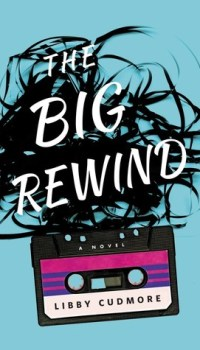 Quick Review: The Big Rewind by Libby Cudmore