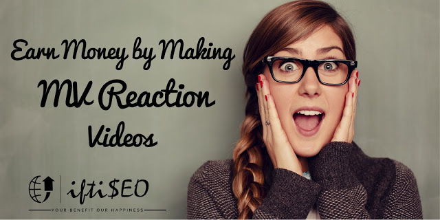Earn Money by Making MV Reactions on Youtube - iftiSEO