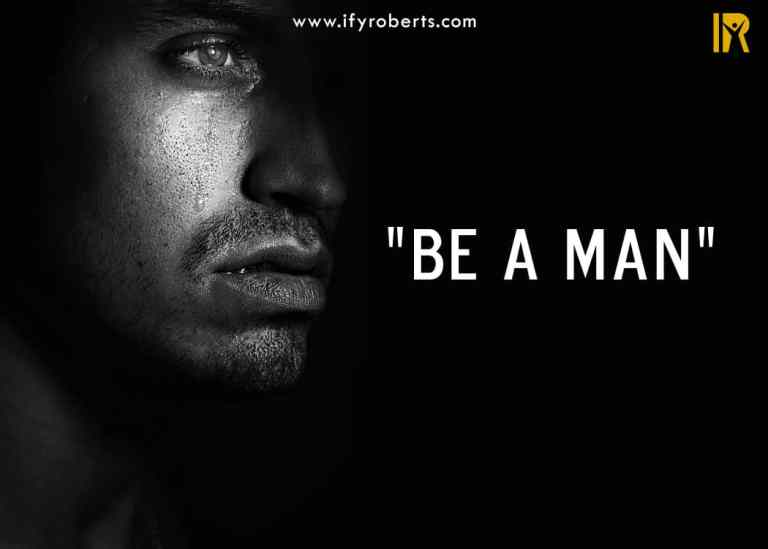 """""""BE A MAN"""""""