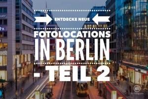 neue fotolocations in berlin entdecken