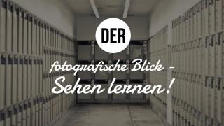 fotografische-blick-fotografisches-sehen-lernen