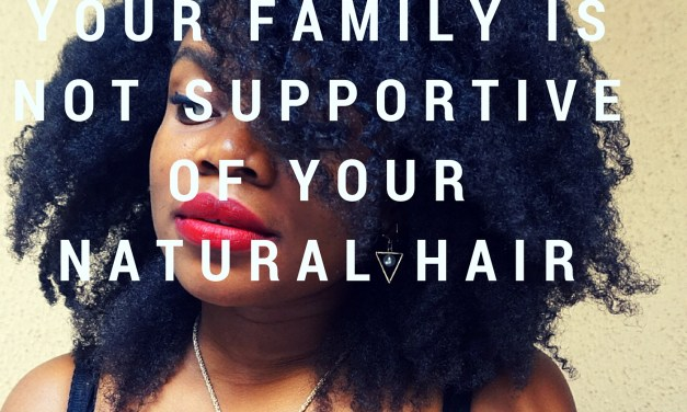 What To Do If Your Family Is Not Supportive of Your Natural Hair