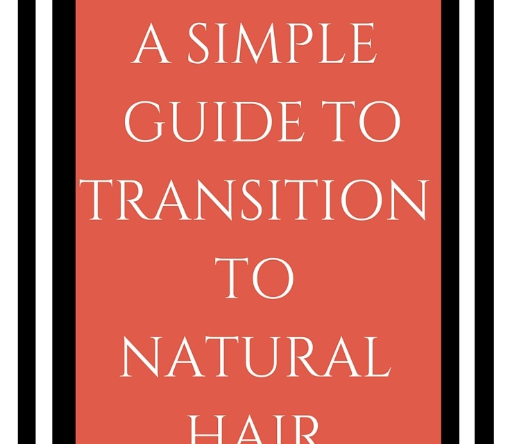 Transitioning to Natural Hair- Tips, Basics & Essential Information