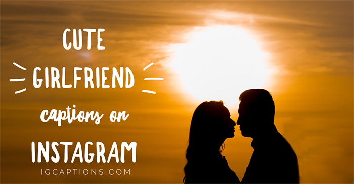 50 Cute Girlfriend Captions on Instagram - IG Captions