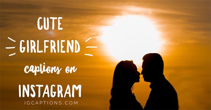Cute Girlfriend Captions On Instagram