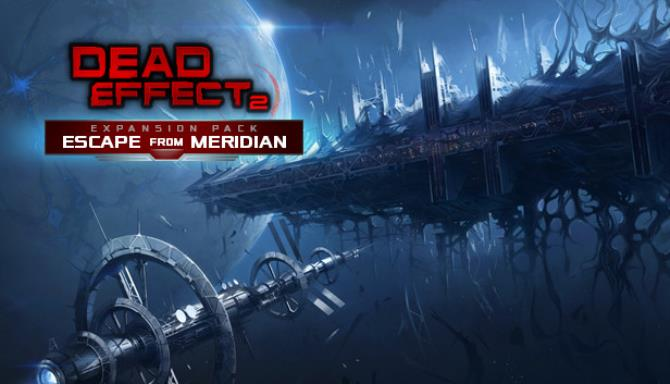 Dead Effect 2 - Escape from Meridian Free Download