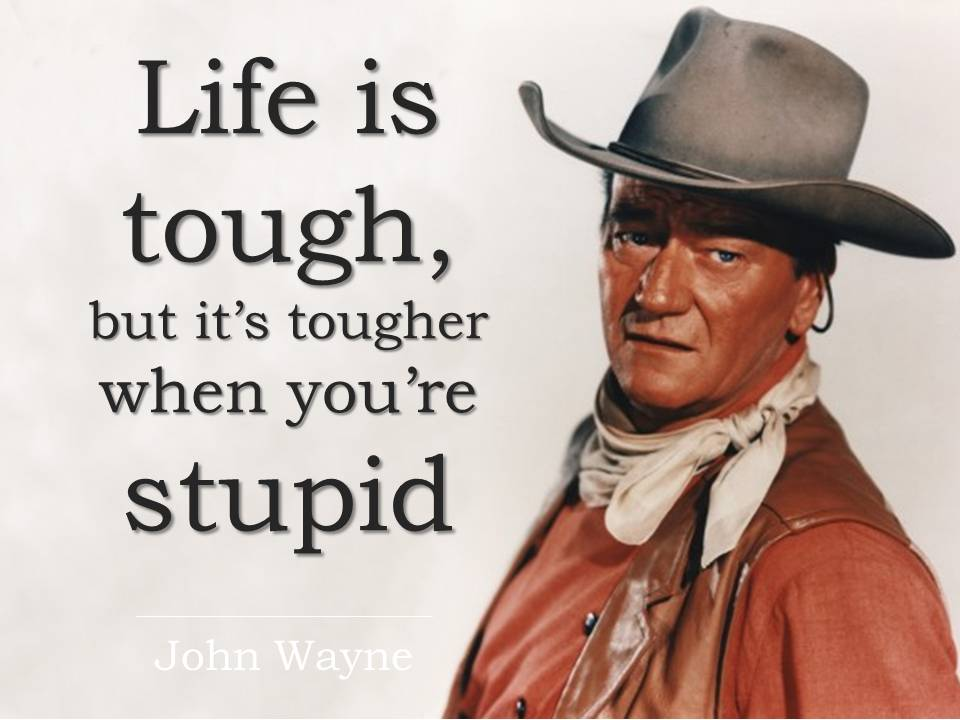 john wayne quote stupid