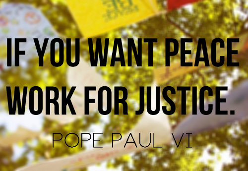 """If you want #peace, work for #justice."" -Pope Paul VI"