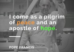 I come as a pilgrim of peace and an apostle of hope Pope Francis