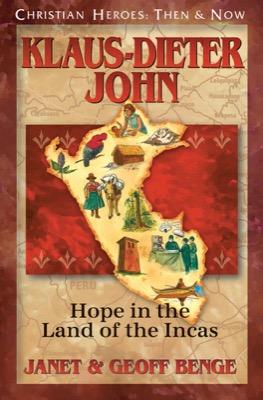 Klaus-Dieter John: Hope in the Land of the Incas by Janet & Geoff Benge