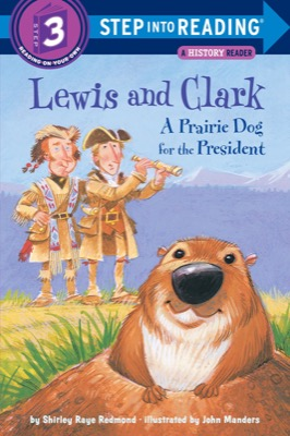 Lewis and Clark: A Prairie Dog for the President by Shirley Raye Redmond