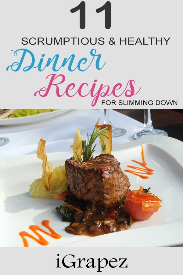 11 Scrumptious And Healthy Dinner Recipes- [For Slimming Down]