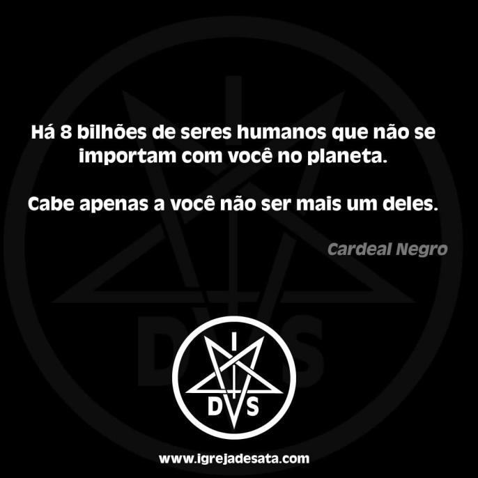 Há 8 bilhões de seres humanos que não se importam com você no planeta. Cabe apenas a você não ser mais um deles.
